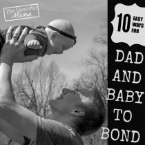 10 Easy Ways for Dad and Baby to Bond