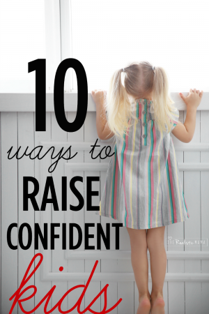 10 ways to raise confident kids - great parenting tips