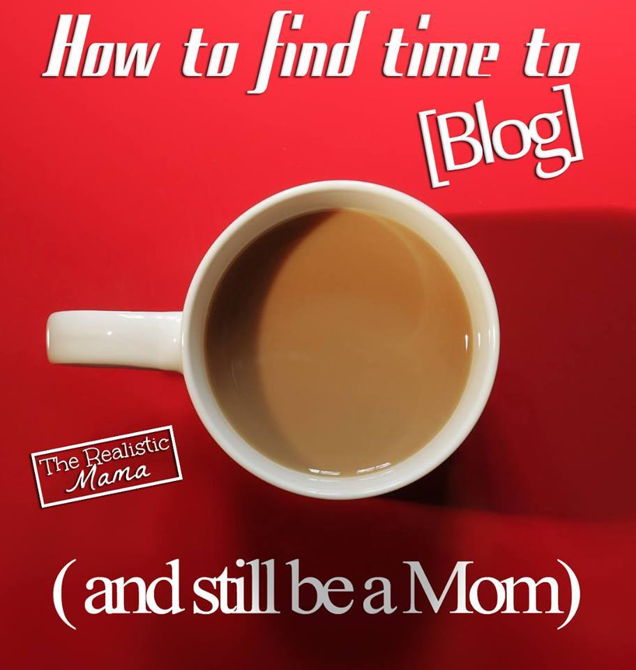 How to find time to Blog and Still Be a Mom - 5 tips that work!