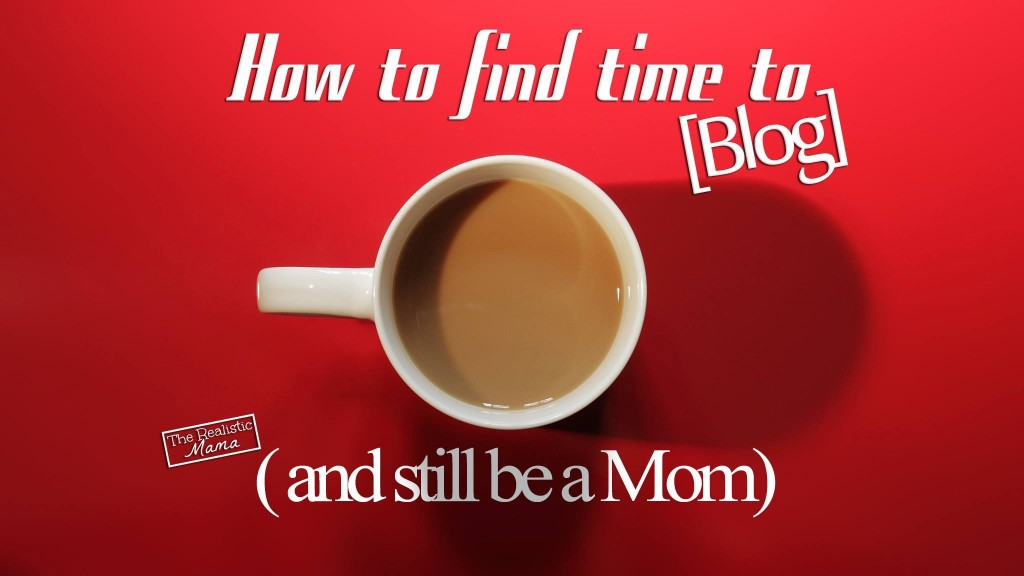 How to Find Time to Blog and Still Be a Mom