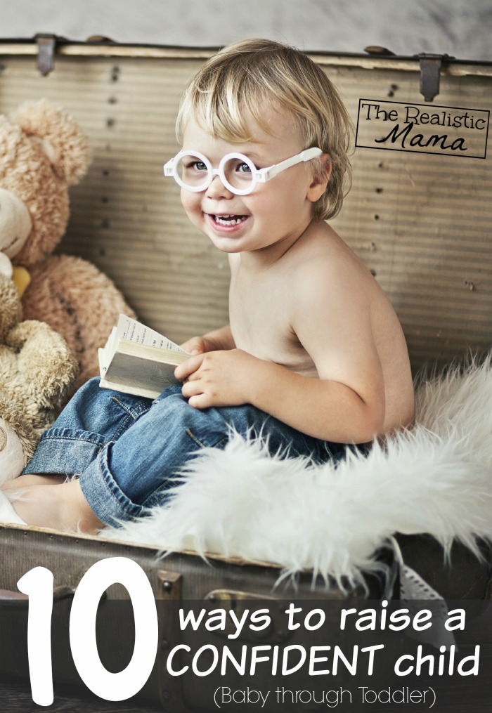 10 Ways to Raise a Confident Child Starting with Baby through Toddler. Yes to all of them but I especially love #3.
