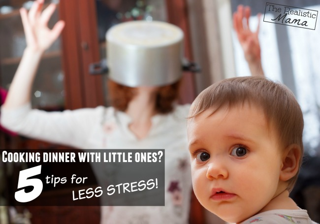 Cooking Dinner with Kids Around?  5 Secrets for Less Stress!