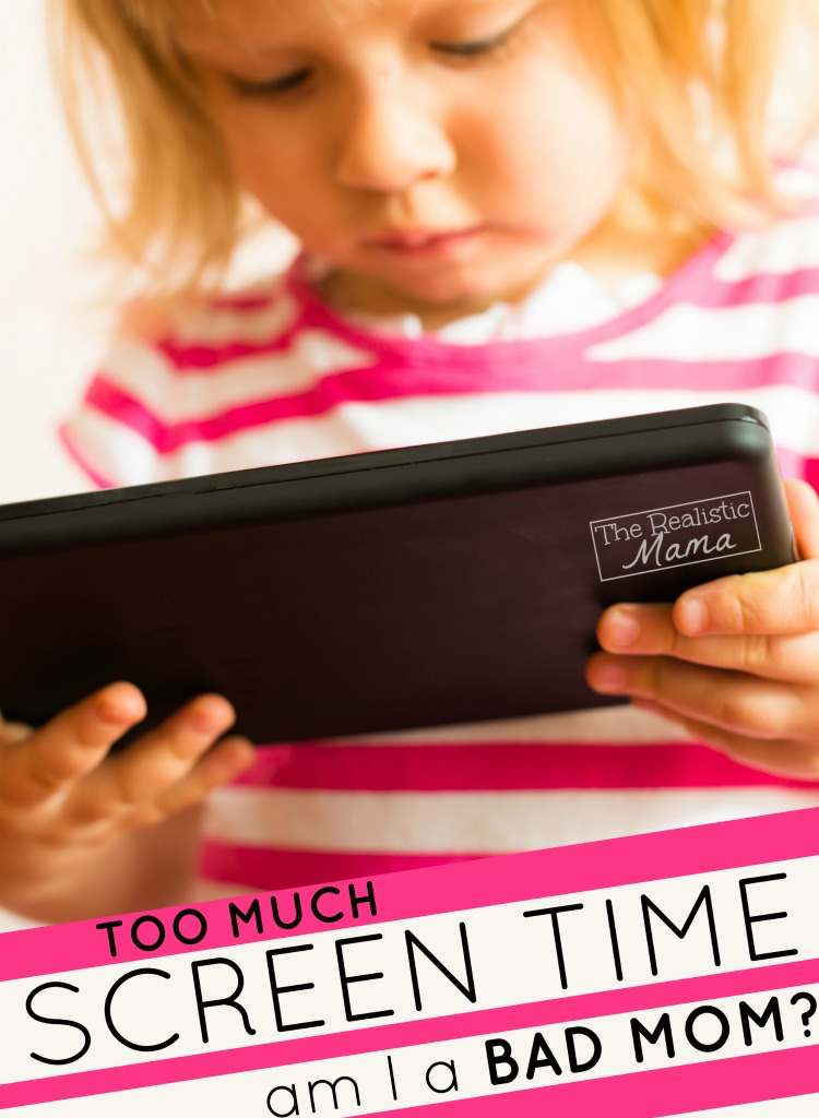 Too Much Screen Time - Am I a Bad Mom