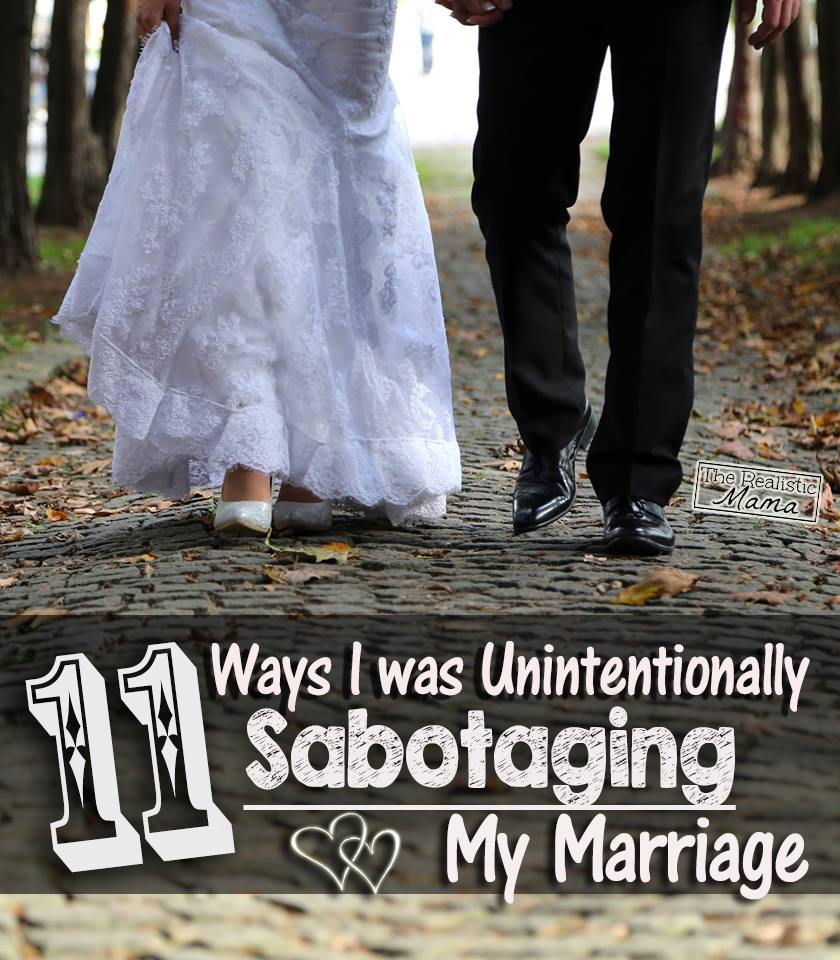 11 Ways I was Unintentionally Sabotaging my Marriage