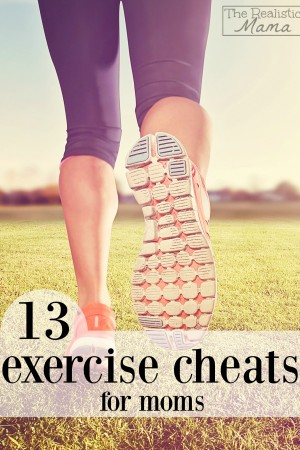13 Exercise Cheats for Moms- Love This!