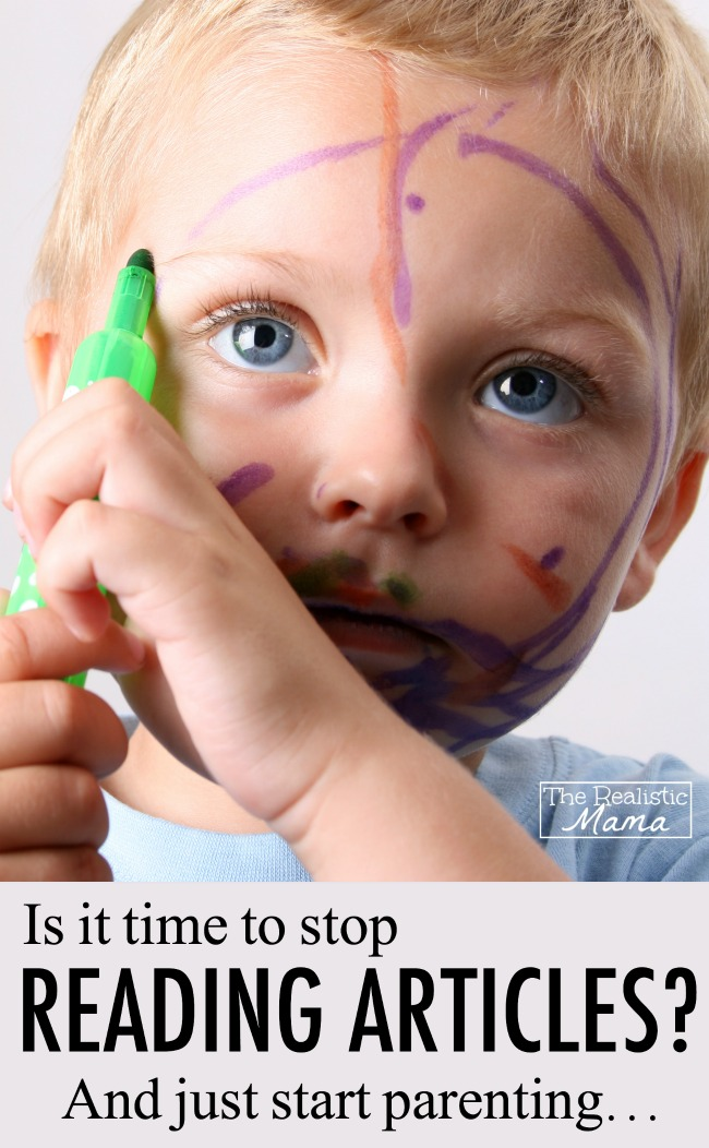 Is it time to stop reading articles and just start parenting GREAT ADVICE on learning to trust your instincts.