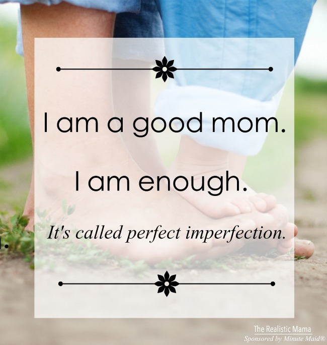 I am a good mom. I am enough. It's called perfect imperfection.