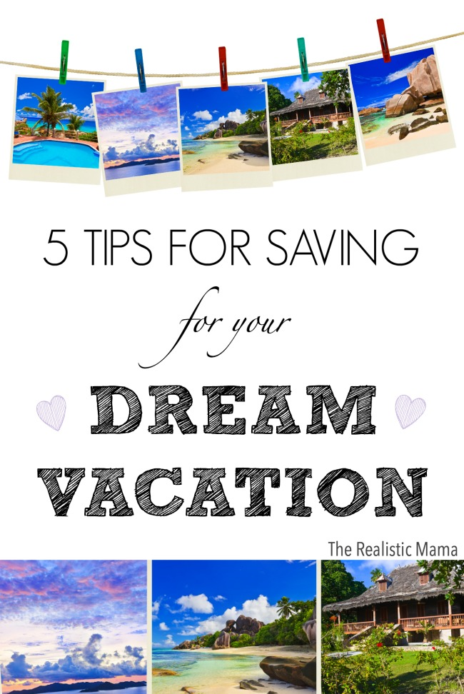 5 Tips for Saving for Your Dream Vacation
