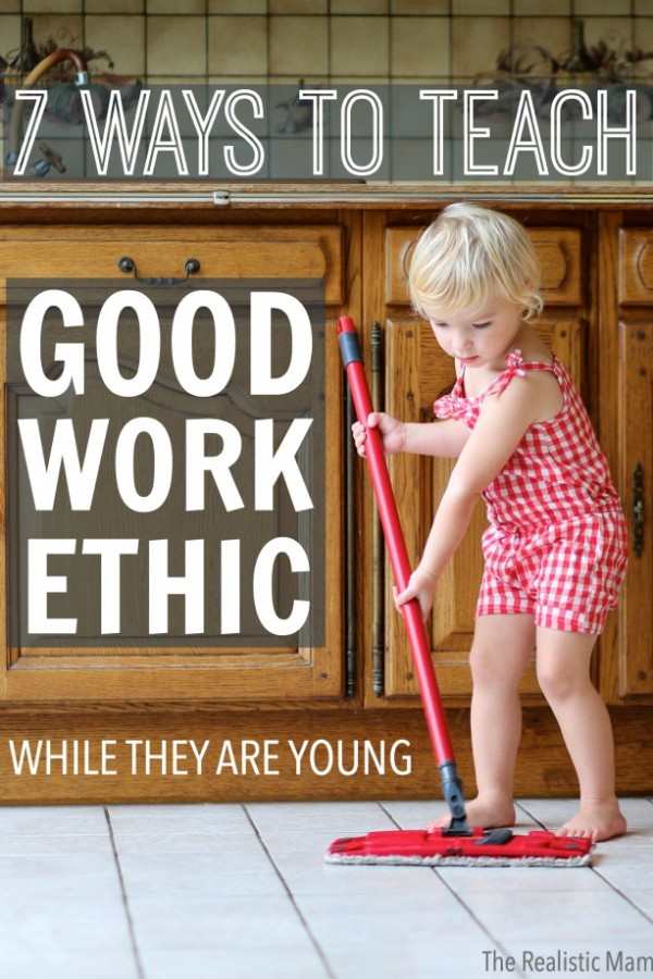 7 ways to teach good work ethic