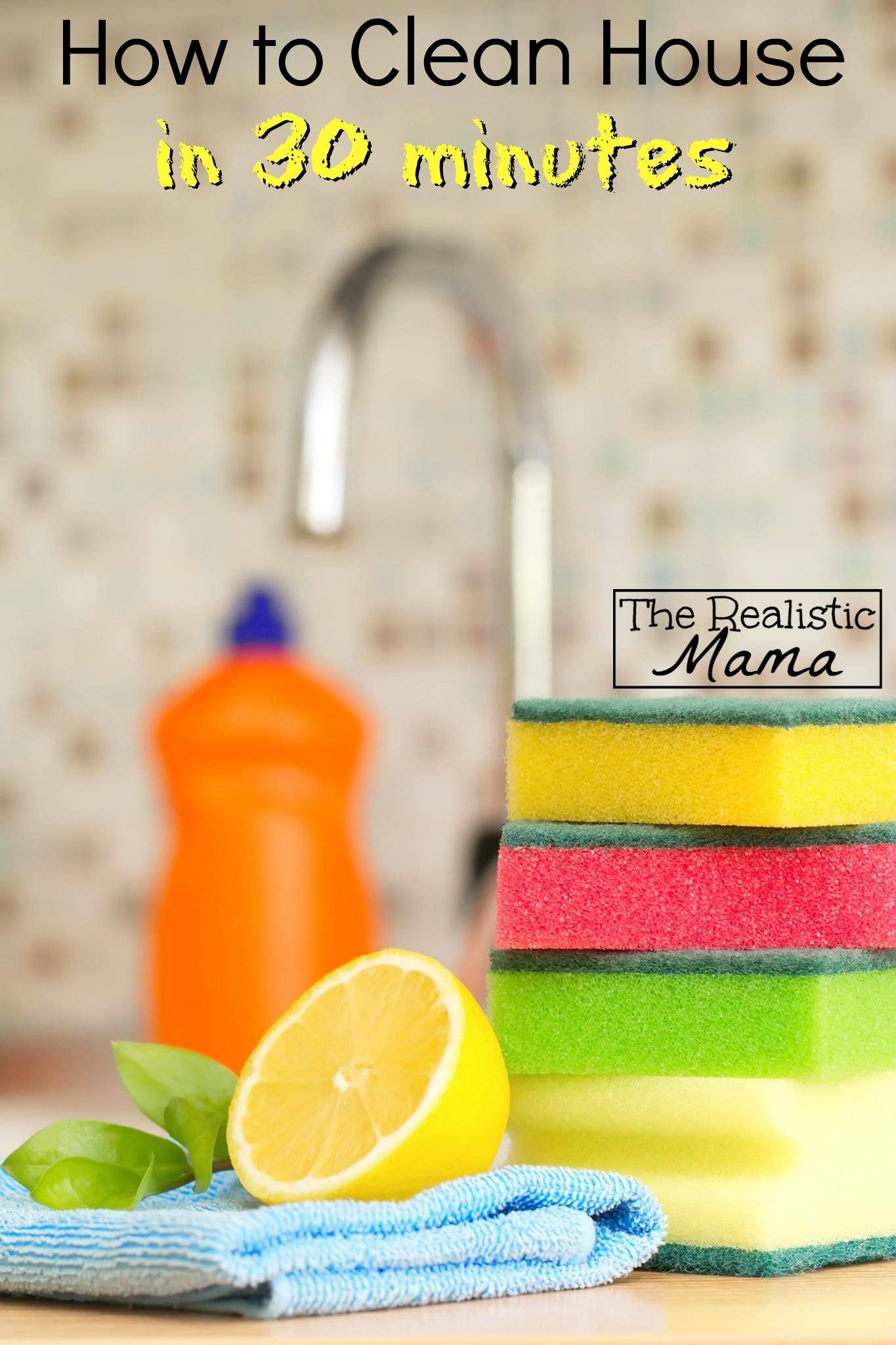 How To Clean Your Whole House In 30 Minutes The Realistic Mama