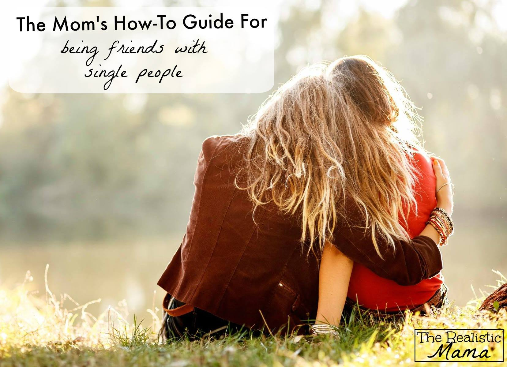 Mom's Guide For Being Friends With Single People