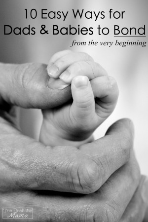 10 Easy Ways for Dads & Babies to Bond From the Very Beginning