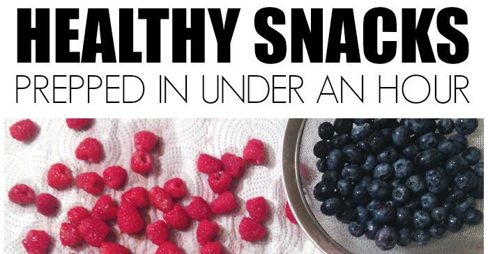 Healthy Snacks Prepped in Under an Hour