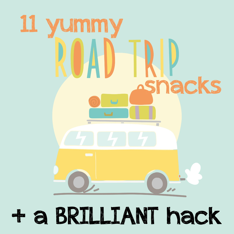 11 Yummy Road Trip Snack + A Brilliant Road Trip Hack