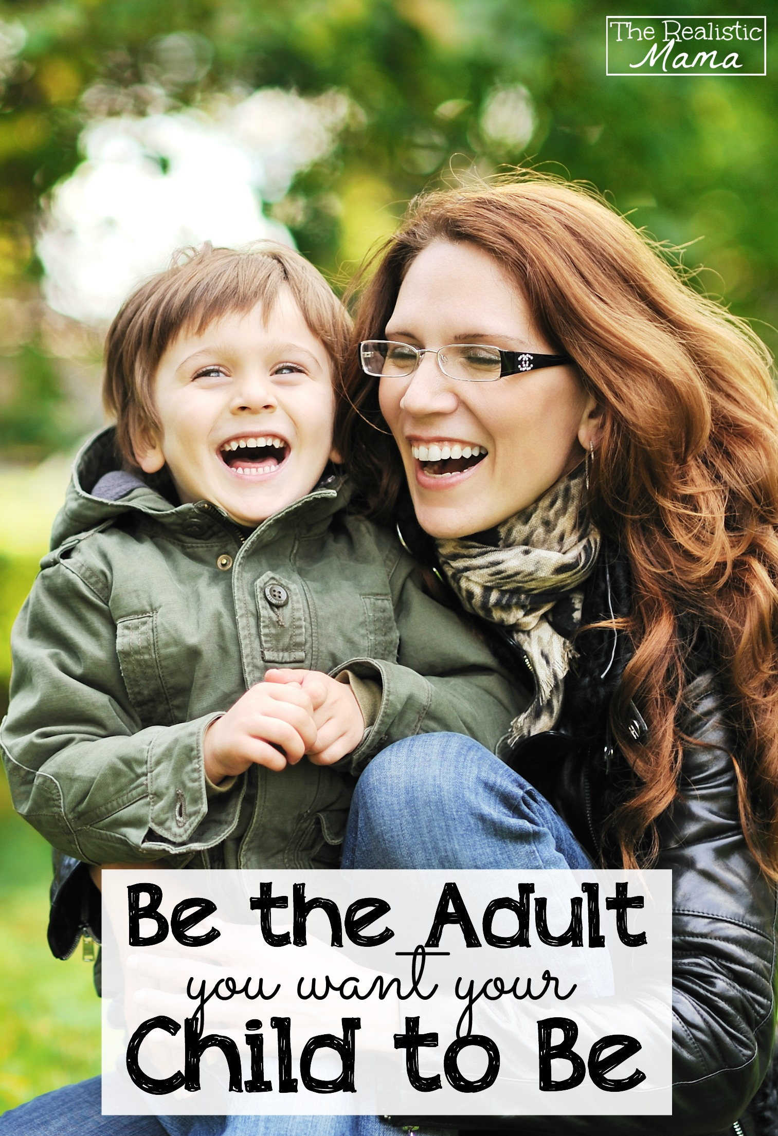 Be the Adult You Want Your Child to Be -- see how and why it matters