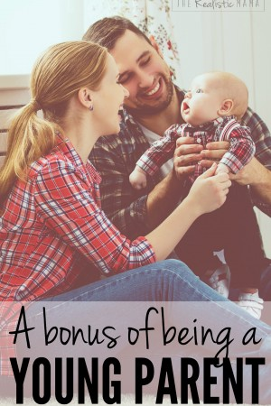 A bonus of being a young parent. This is SO true.
