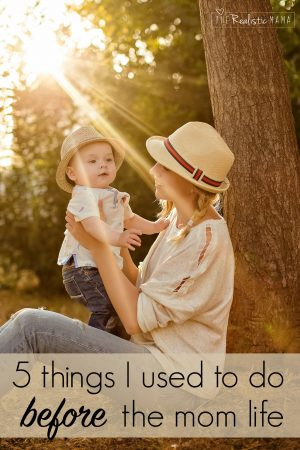 5 Things I Used To Do Before The Mom Life