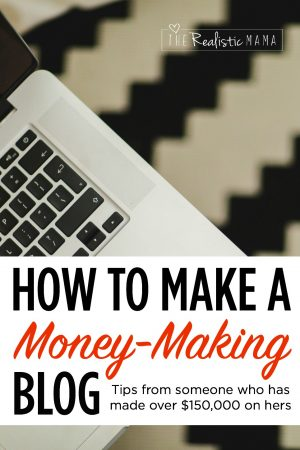 How to Make a Blog, Tips from Someone Who Has Made Over $150,000 on Hers