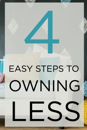 4 Easy Steps to Owning Less