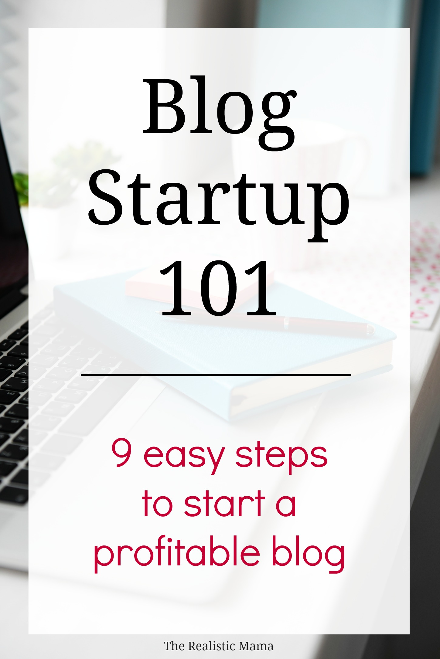 Blog Startup 101 - 9 easy steps to start a profitable blog! Learn what you need to know NOW to start making money right away!
