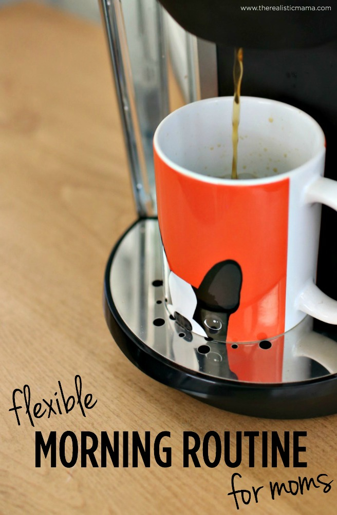 My Morning Routine - the best, flexible morning routine for moms