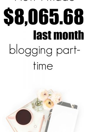 How I Made $8,065.68 Last Month Blogging Part-Time