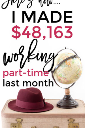 PART-TIME! Here's how I made over $48,000 working part-time.